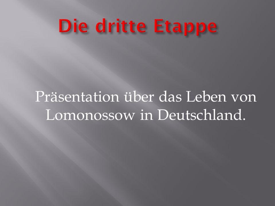 Präsentation über das Leben von Lomonossow in Deutschland.
