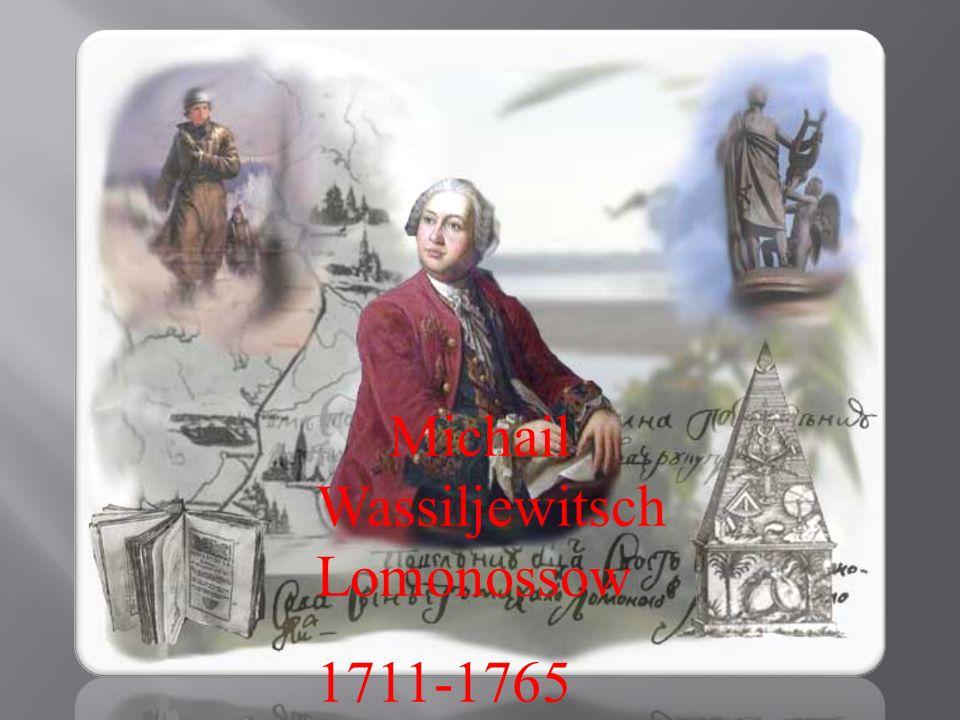 Michail Wassiljewitsch Lomonossow 1711-1765