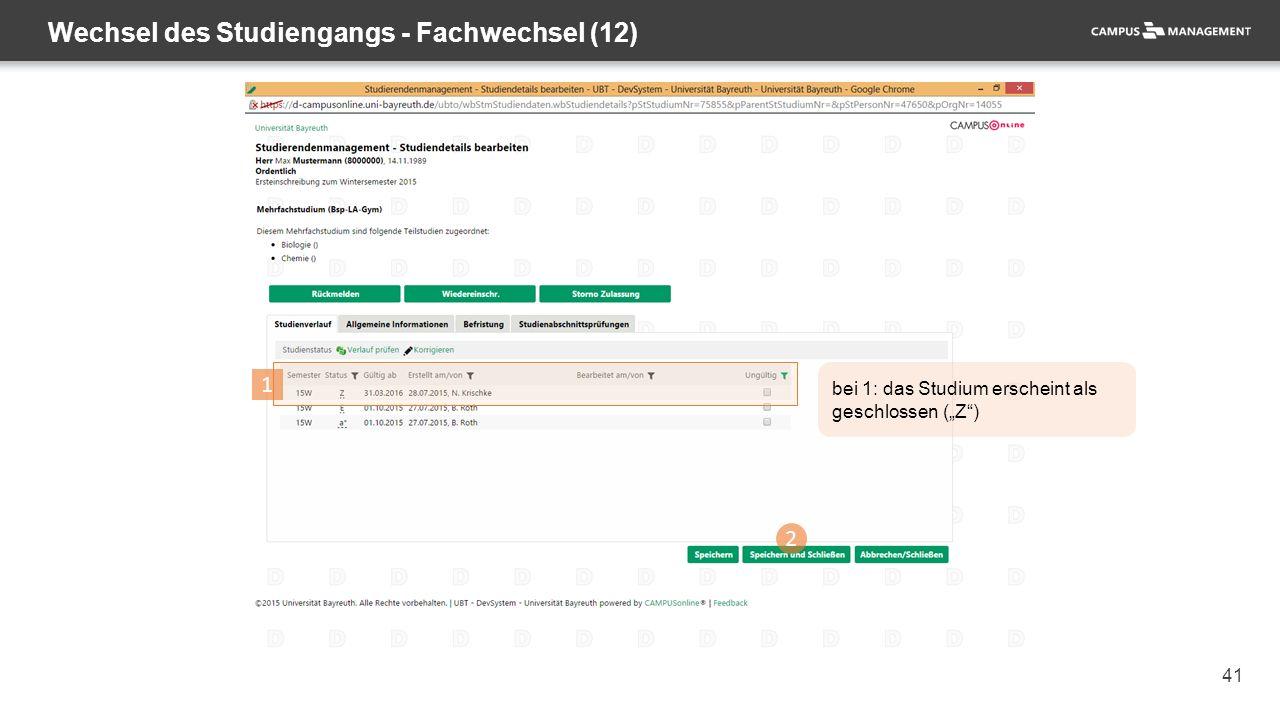 """41 Wechsel des Studiengangs - Fachwechsel (12) 2 1 bei 1: das Studium erscheint als geschlossen (""""Z"""")"""