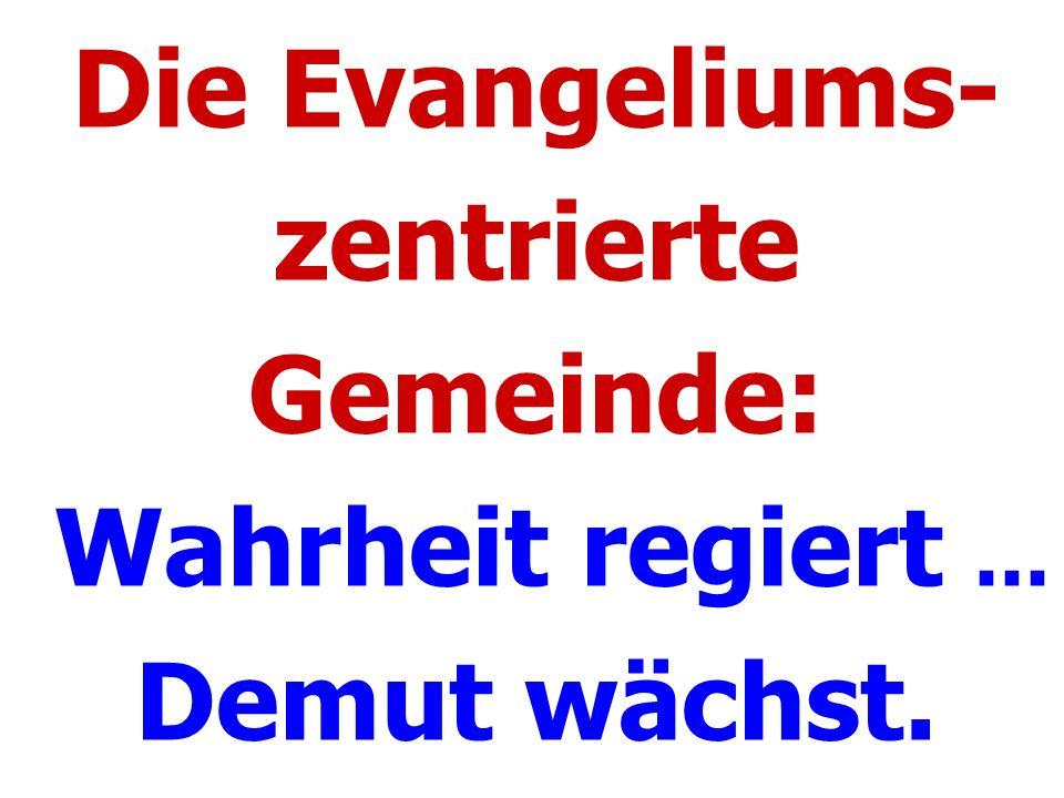 Die Evangeliums- zentrierte Gemeinde: Wahrheit regiert... Demut wächst.