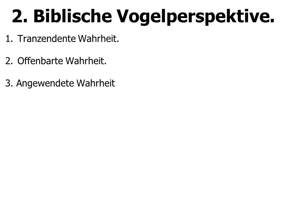 2. Biblische Vogelperspektive. 1.Tranzendente Wahrheit.
