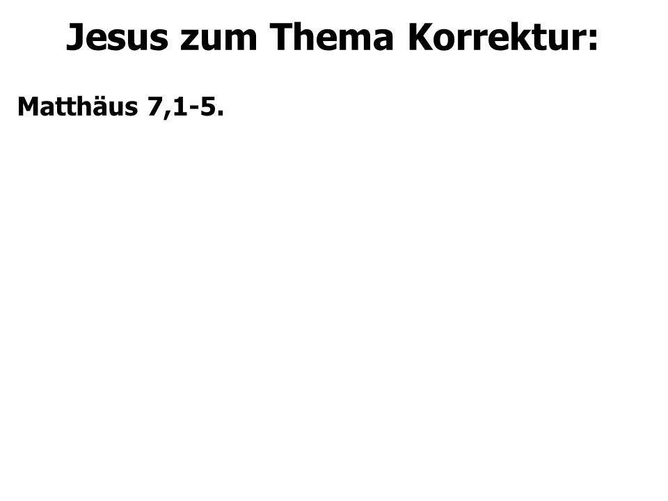 Jesus zum Thema Korrektur: Matthäus 7,1-5.