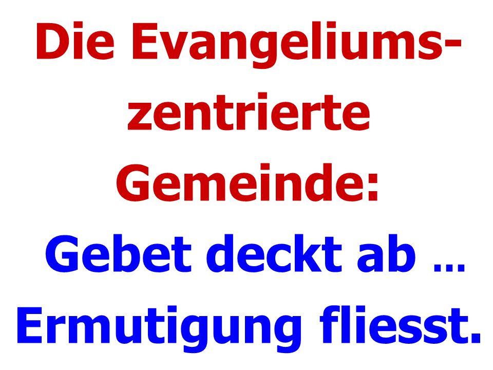 Die Evangeliums- zentrierte Gemeinde: Gebet deckt ab... Ermutigung fliesst.