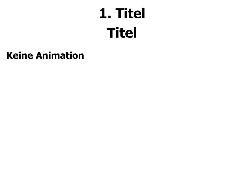 1. Titel Titel Keine Animation
