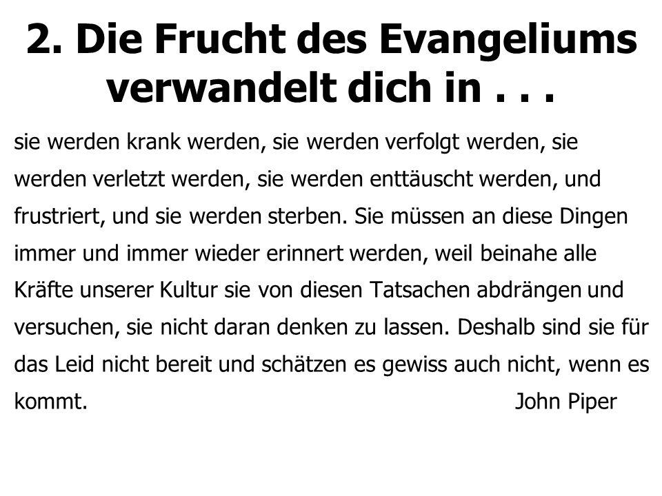 2. Die Frucht des Evangeliums verwandelt dich in...