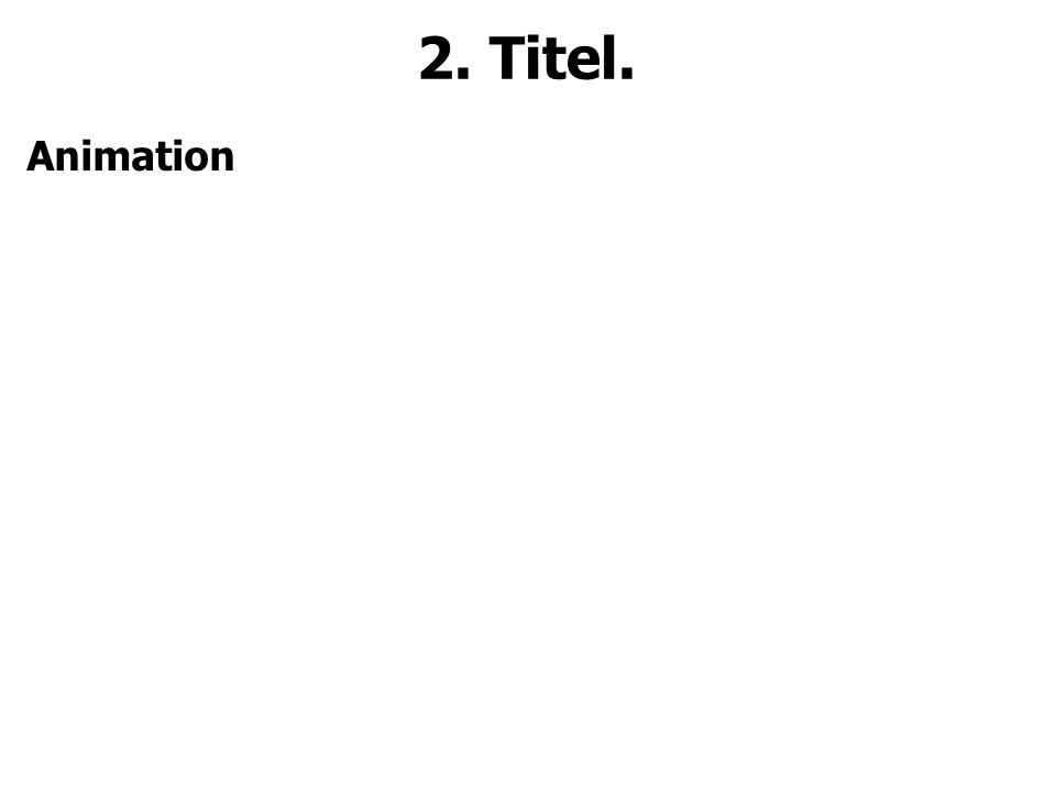 2. Titel. Animation