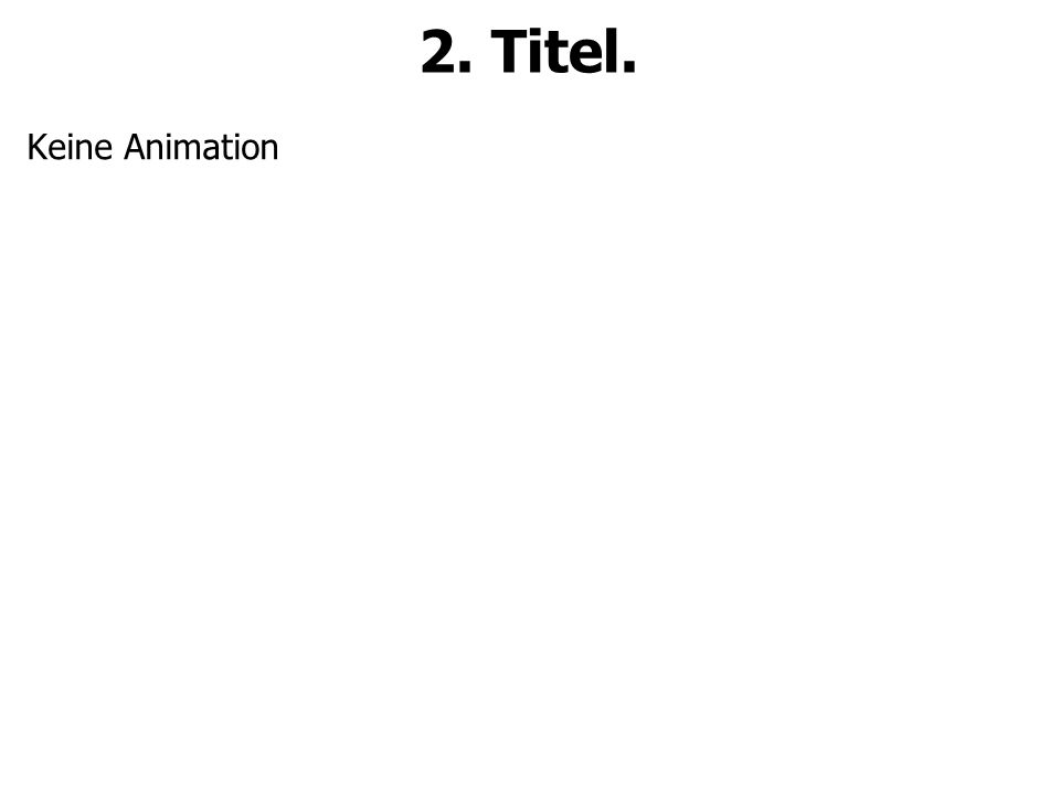 2. Titel. Keine Animation