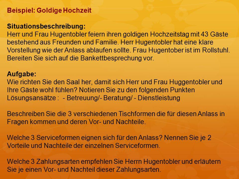 Beispiel: Goldige Hochzeit Situationsbeschreibung: Herr und Frau Hugentobler feiern ihren goldigen Hochzeitstag mit 43 Gäste bestehend aus Freunden und Familie.