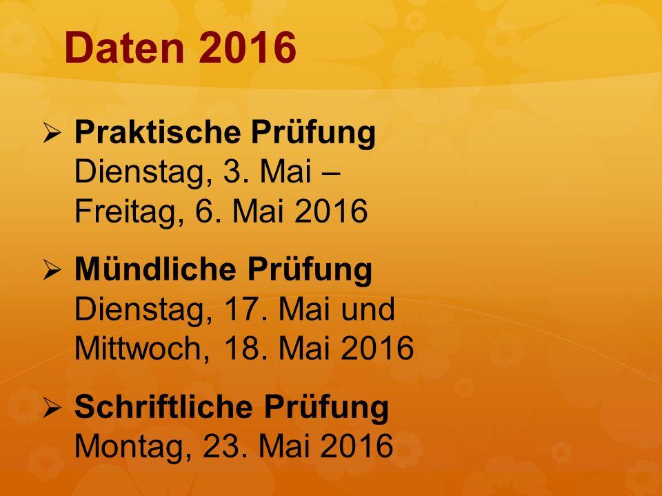 Daten 2016   Praktische Prüfung Dienstag, 3.Mai – Freitag, 6.