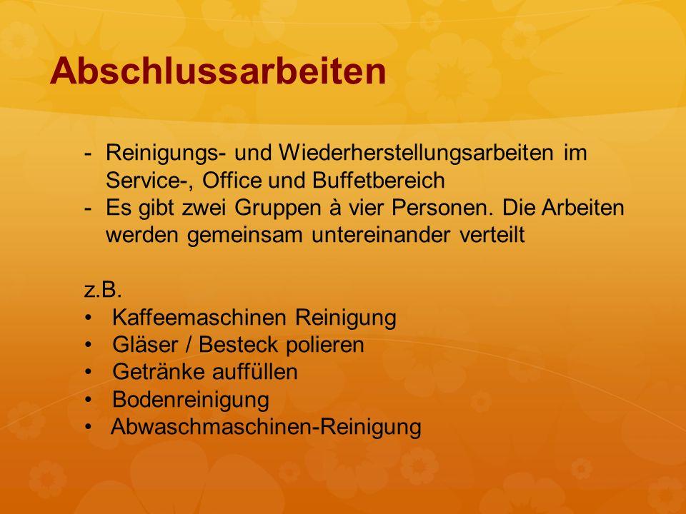 Abschlussarbeiten -Reinigungs- und Wiederherstellungsarbeiten im Service-, Office und Buffetbereich -Es gibt zwei Gruppen à vier Personen.