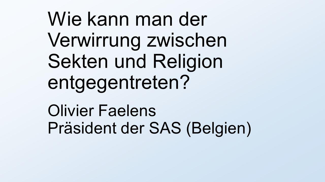 Olivier Faelens Präsident der SAS (Belgien) Wie kann man der Verwirrung zwischen Sekten und Religion entgegentreten?