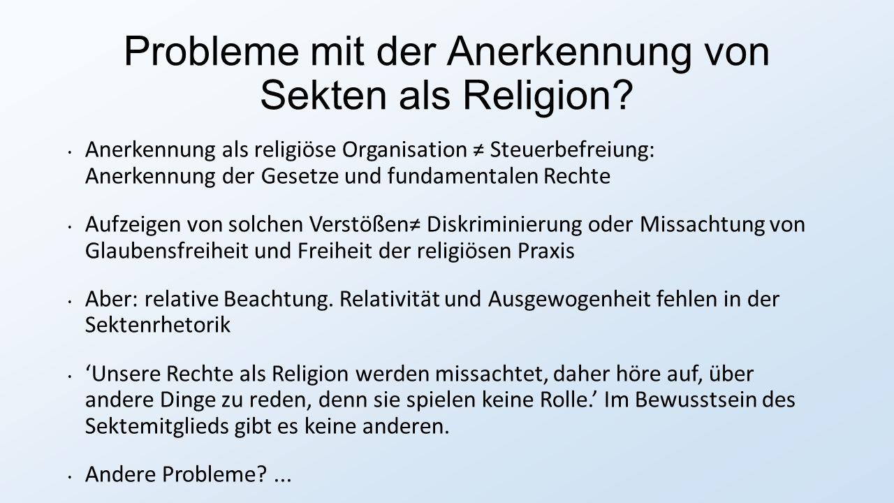 Probleme mit der Anerkennung von Sekten als Religion? Anerkennung als religiöse Organisation ≠ Steuerbefreiung: Anerkennung der Gesetze und fundamenta