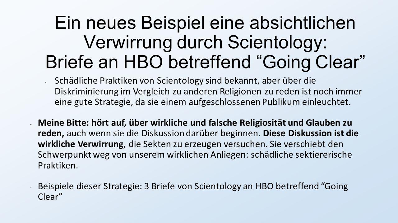 Ein neues Beispiel eine absichtlichen Verwirrung durch Scientology: Briefe an HBO betreffend Going Clear Schädliche Praktiken von Scientology sind bekannt, aber über die Diskriminierung im Vergleich zu anderen Religionen zu reden ist noch immer eine gute Strategie, da sie einem aufgeschlossenen Publikum einleuchtet.