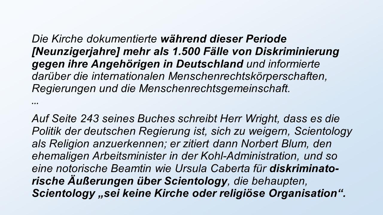 Die Kirche dokumentierte während dieser Periode [Neunzigerjahre] mehr als 1.500 Fälle von Diskriminierung gegen ihre Angehörigen in Deutschland und informierte darüber die internationalen Menschenrechtskörperschaften, Regierungen und die Menschenrechtsgemeinschaft.