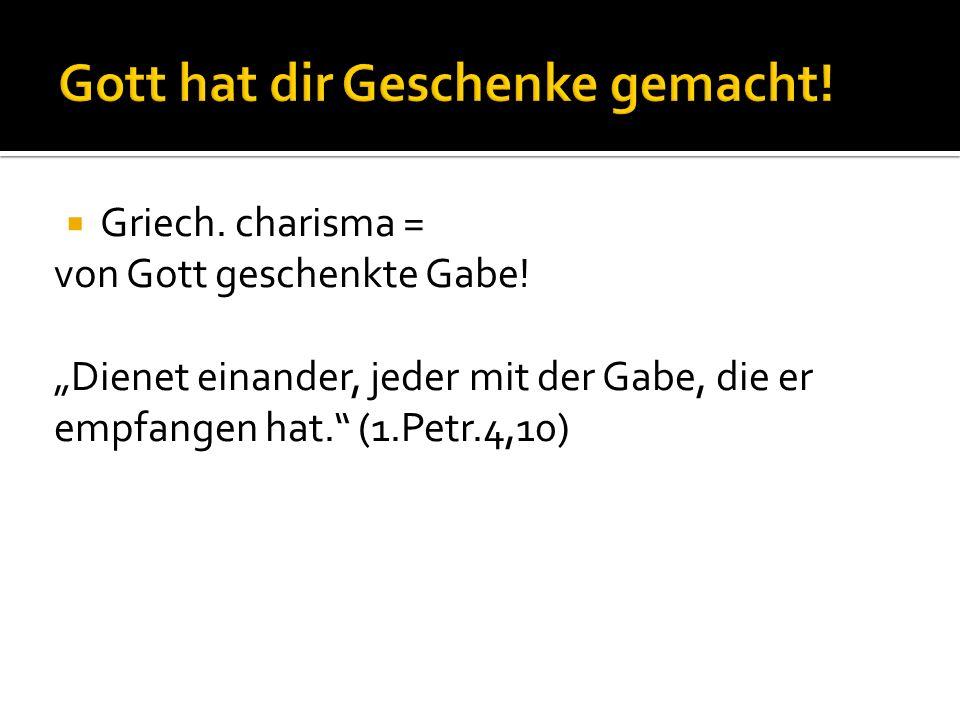  Griech. charisma = von Gott geschenkte Gabe.