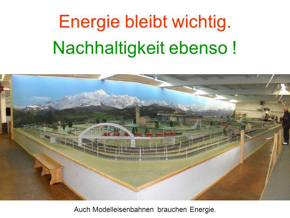 Energie bleibt wichtig. Nachhaltigkeit ebenso ! Auch Modelleisenbahnen brauchen Energie.