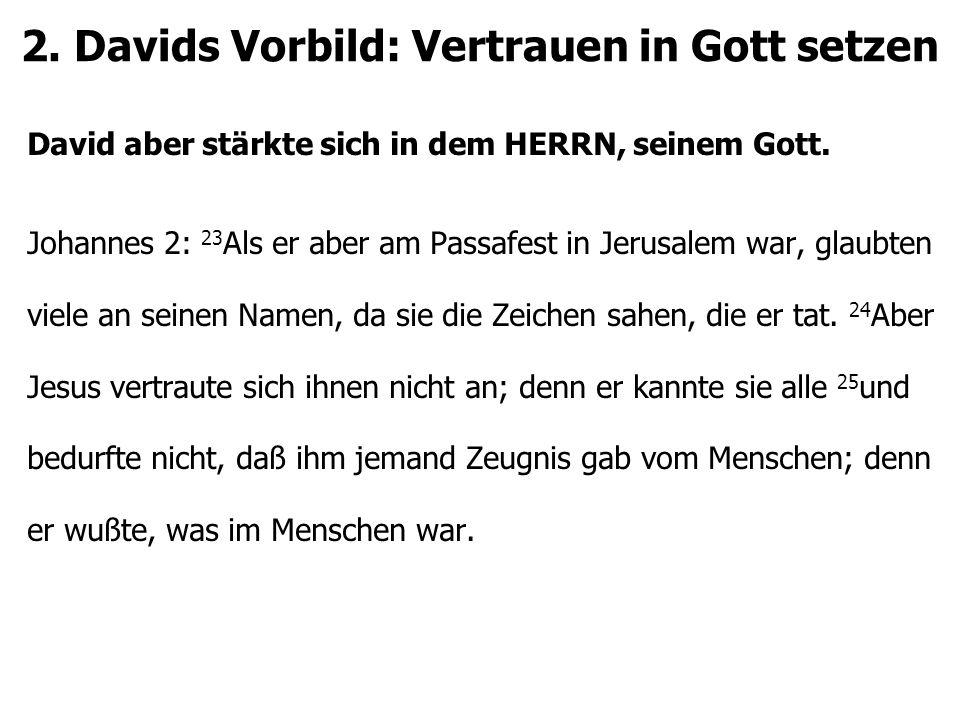 2. Davids Vorbild: Vertrauen in Gott setzen David aber stärkte sich in dem HERRN, seinem Gott.