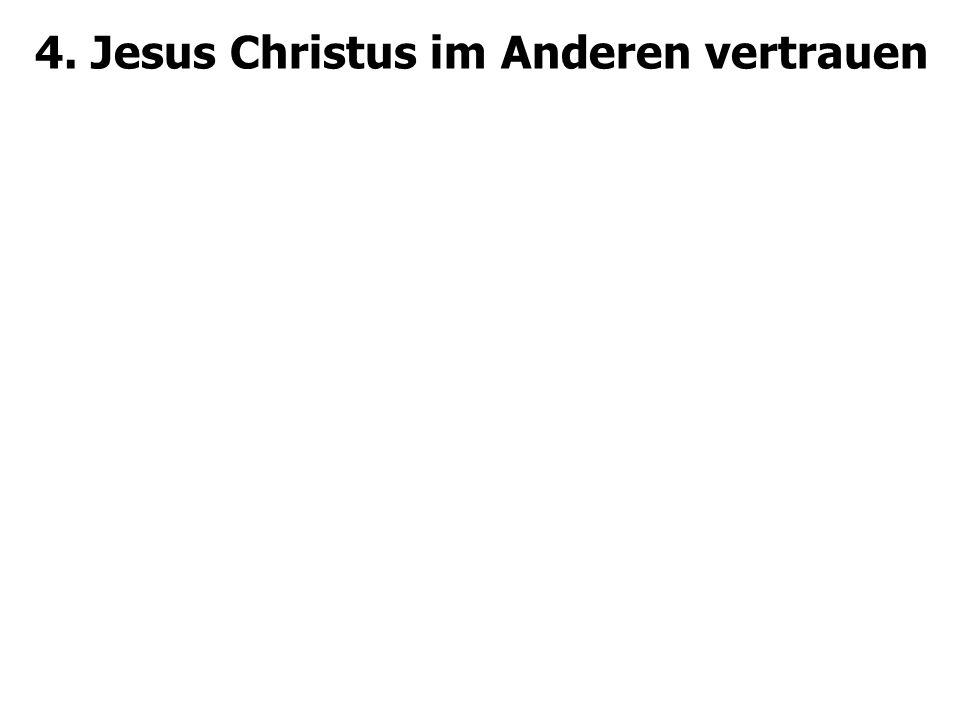 4. Jesus Christus im Anderen vertrauen