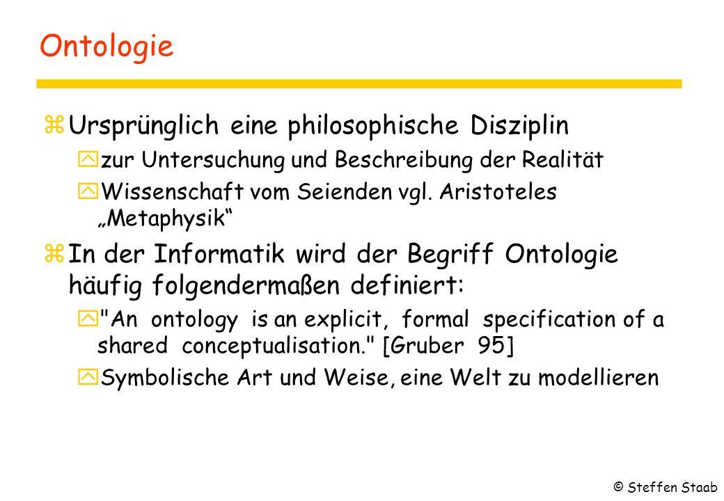 Ontologie zUrsprünglich eine philosophische Disziplin yzur Untersuchung und Beschreibung der Realität yWissenschaft vom Seienden vgl.