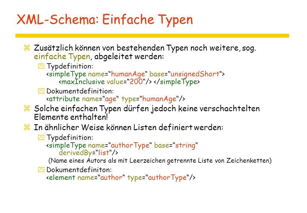 XML-Schema: Einfache Typen zZusätzlich können von bestehenden Typen noch weitere, sog. einfache Typen, abgeleitet werden: yTypdefinition: yDokumentdef