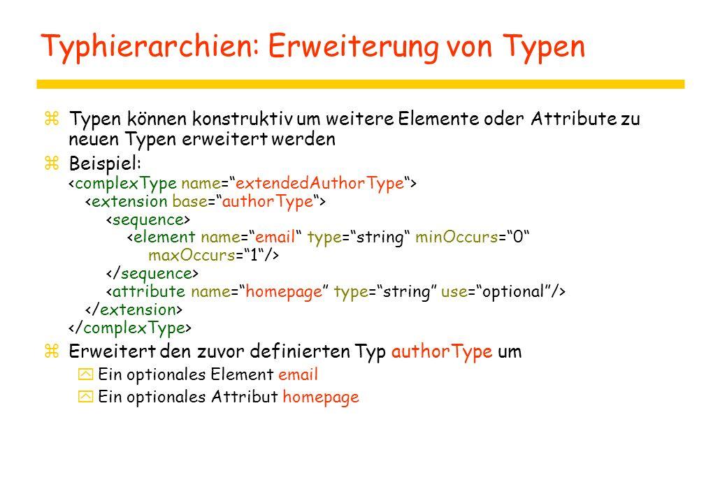 zTypen können konstruktiv um weitere Elemente oder Attribute zu neuen Typen erweitert werden zBeispiel: zErweitert den zuvor definierten Typ authorTyp