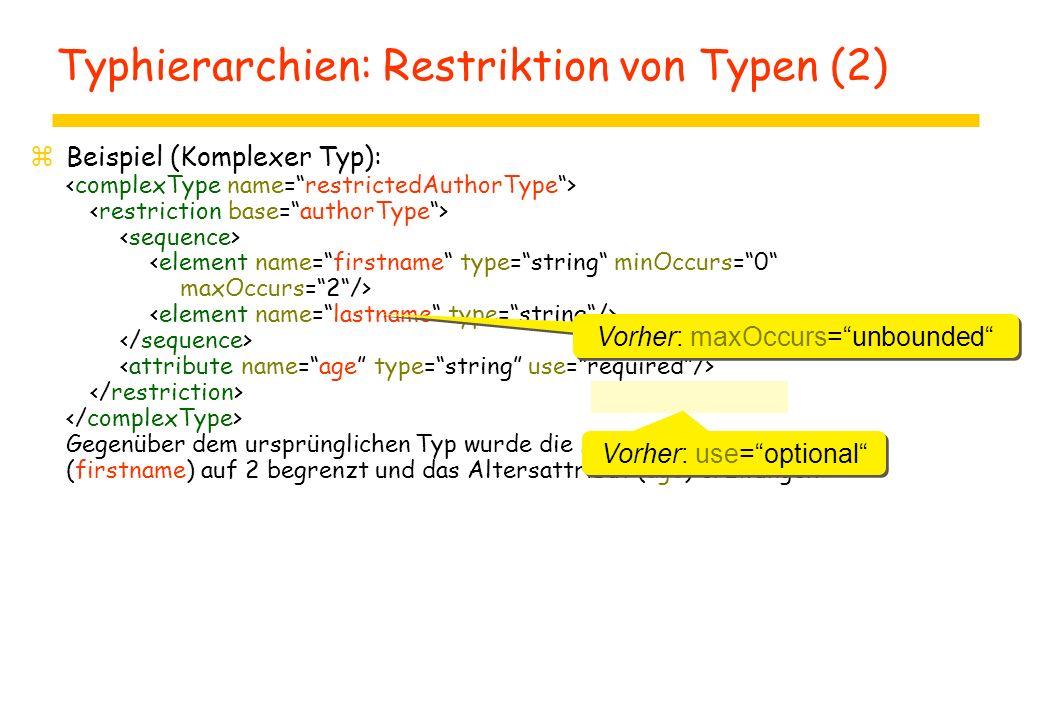 Typhierarchien: Restriktion von Typen (2) zBeispiel (Komplexer Typ): Gegenüber dem ursprünglichen Typ wurde die Anzahl der Vornamen (firstname) auf 2
