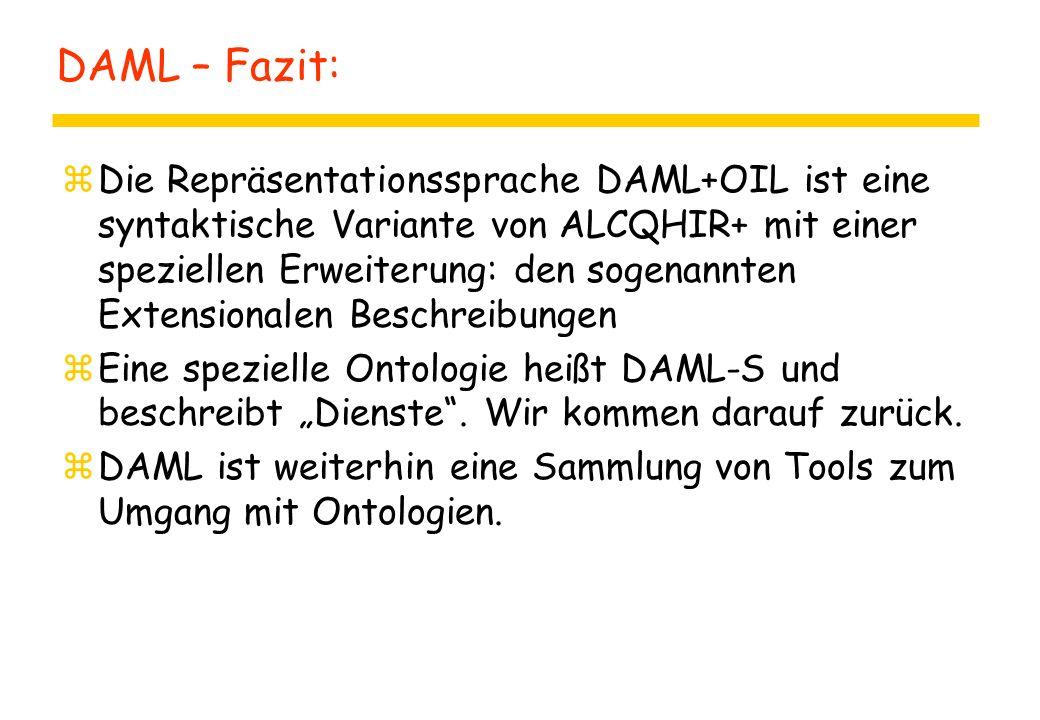 DAML – Fazit: zDie Repräsentationssprache DAML+OIL ist eine syntaktische Variante von ALCQHIR+ mit einer speziellen Erweiterung: den sogenannten Exten