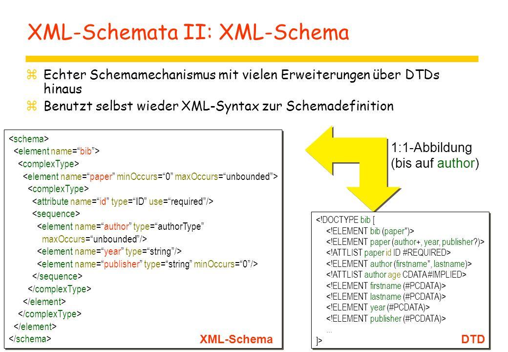 XML-Schemata II: XML-Schema zEchter Schemamechanismus mit vielen Erweiterungen über DTDs hinaus zBenutzt selbst wieder XML-Syntax zur Schemadefinition