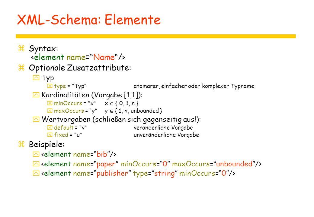 """XML-Schema: Elemente zSyntax: zOptionale Zusatzattribute: yTyp xtype = """"Typ""""atomarer, einfacher oder komplexer Typname yKardinalitäten (Vorgabe [1,1])"""