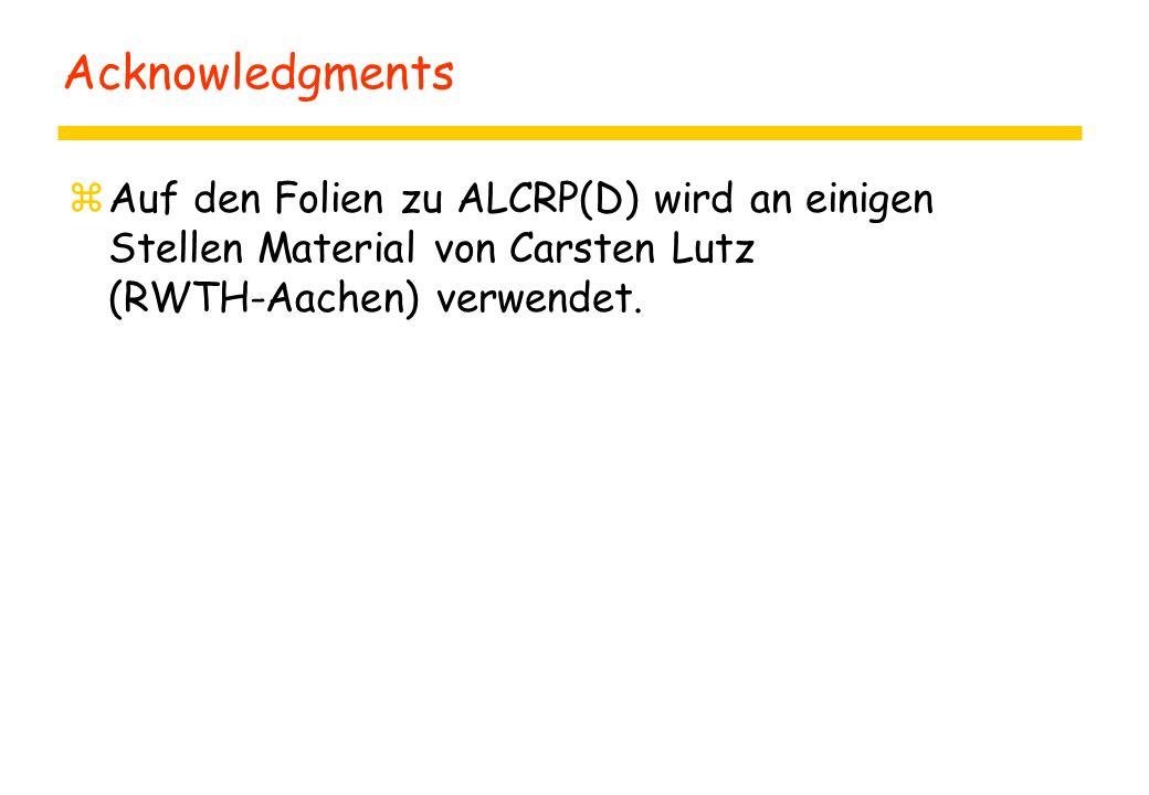 Acknowledgments zAuf den Folien zu ALCRP(D) wird an einigen Stellen Material von Carsten Lutz (RWTH-Aachen) verwendet.