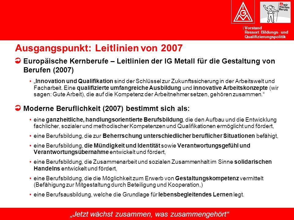 Vorstand Ressort Bildungs- und Qualifizierungspolitik Ausgangspunkt: Leitlinien von 2007 Europäische Kernberufe – Leitlinien der IG Metall für die Ges