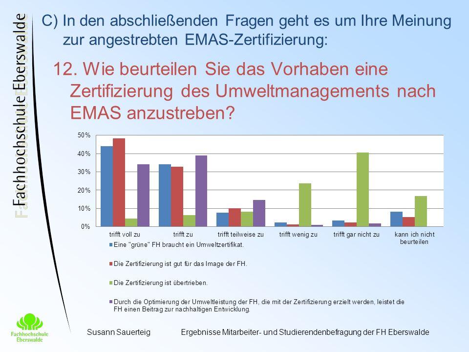 C) In den abschließenden Fragen geht es um Ihre Meinung zur angestrebten EMAS-Zertifizierung: 12.