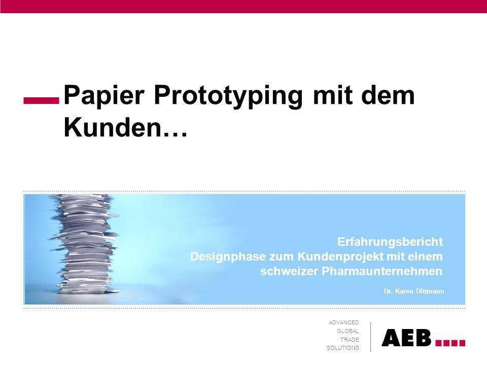 Papier Prototyping mit dem Kunden… ADVANCED GLOBAL TRADE SOLUTIONS Erfahrungsbericht Designphase zum Kundenprojekt mit einem schweizer Pharmaunternehm