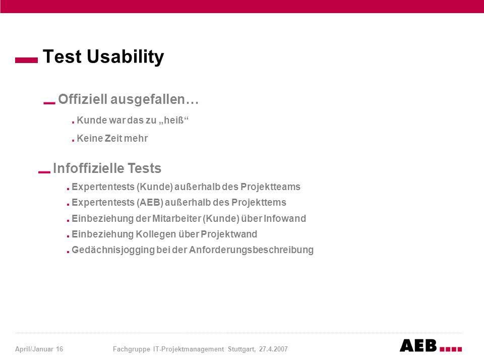 """April/Januar 16Fachgruppe IT-Projektmanagement Stuttgart, 27.4.2007 Test Usability Offiziell ausgefallen… Kunde war das zu """"heiß"""" Keine Zeit mehr Info"""