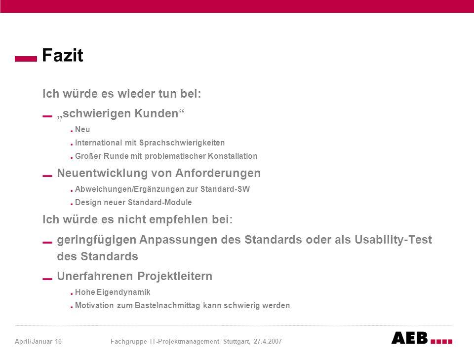 """April/Januar 16Fachgruppe IT-Projektmanagement Stuttgart, 27.4.2007 Fazit Ich würde es wieder tun bei: """"schwierigen Kunden"""" Neu International mit Spra"""