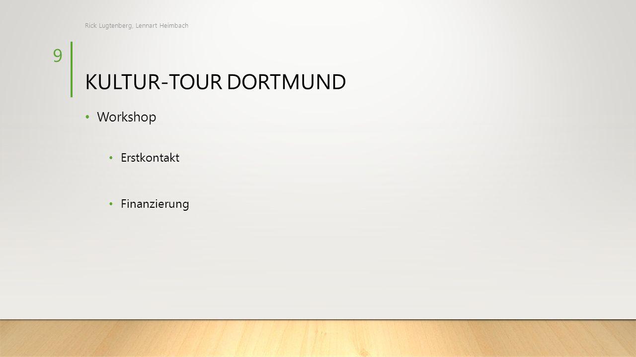 KULTUR-TOUR DORTMUND Workshop Erstkontakt Finanzierung Rick Lugtenberg, Lennart Heimbach 9