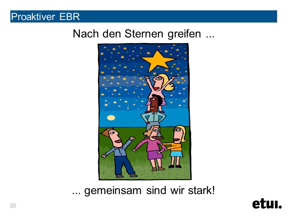 Proaktiver EBR Nach den Sternen greifen...... gemeinsam sind wir stark! 20