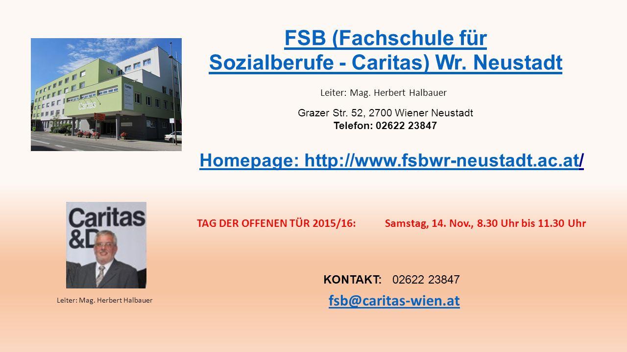 FSB (Fachschule für Sozialberufe - Caritas) Wr. Neustadt Leiter: Mag.