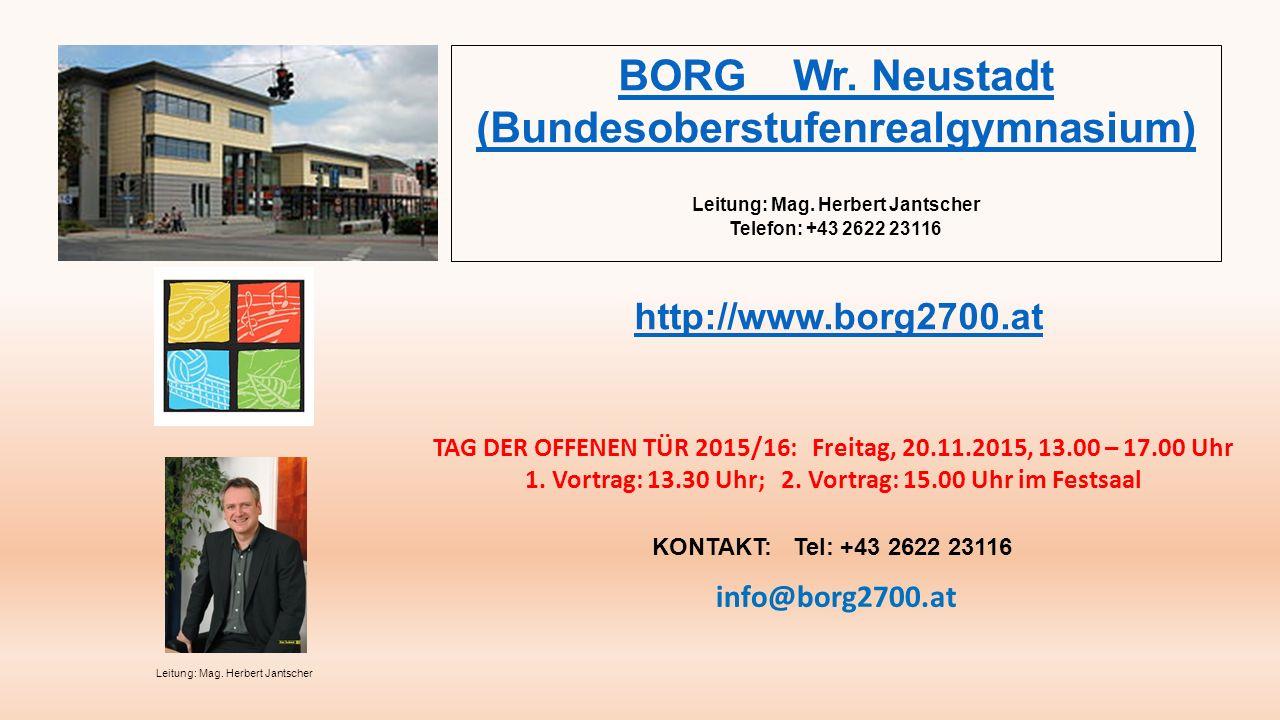 BORG Wr. Neustadt (Bundesoberstufenrealgymnasium) Leitung: Mag.