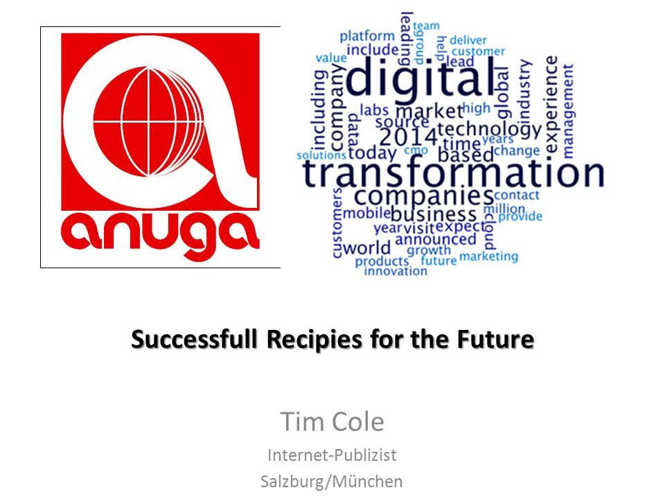 Successfull Recipies for the Future Tim Cole Internet-Publizist Salzburg/München
