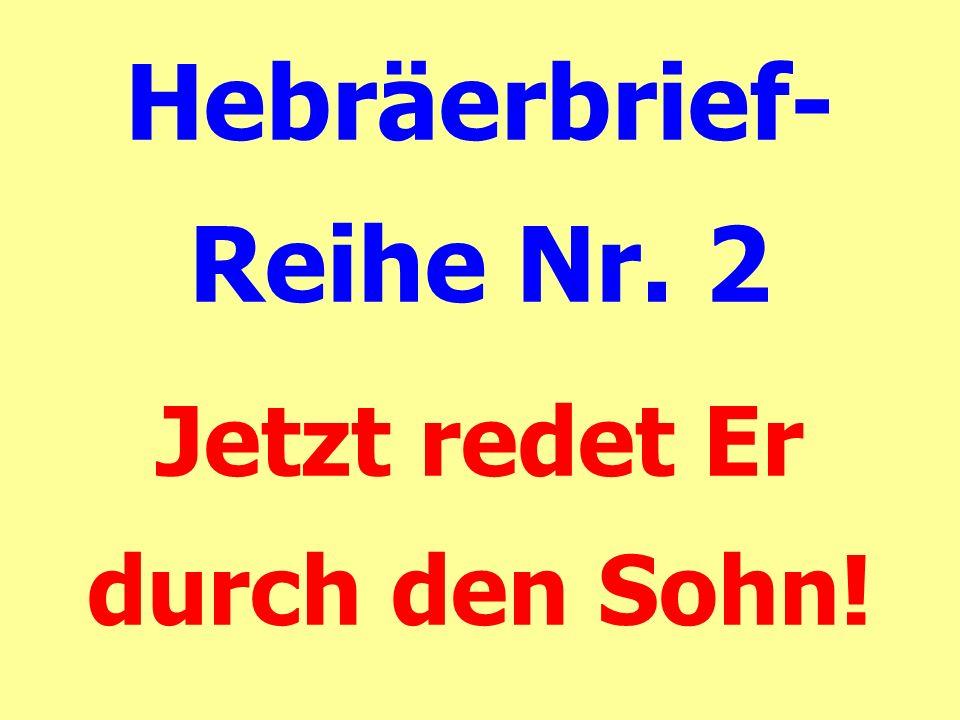 Hebräerbrief- Reihe Nr. 2 Jetzt redet Er durch den Sohn!