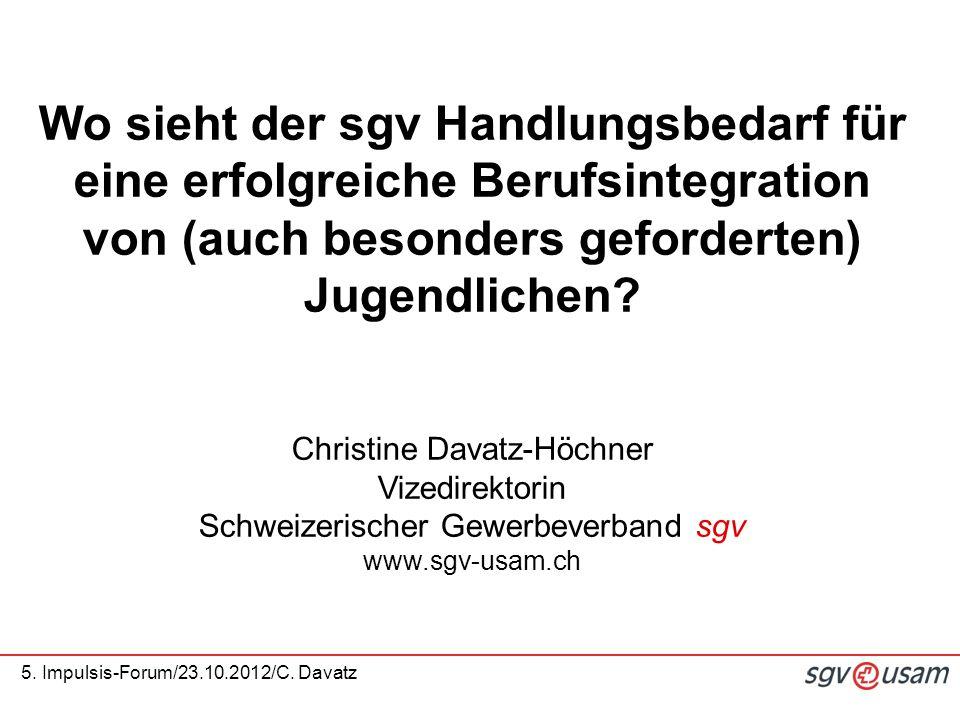 5.Impulsis-Forum/23.10.2012/C. Davatz Inhalt 1. sgv – Dachorganisation der Schweizer KMU 2.