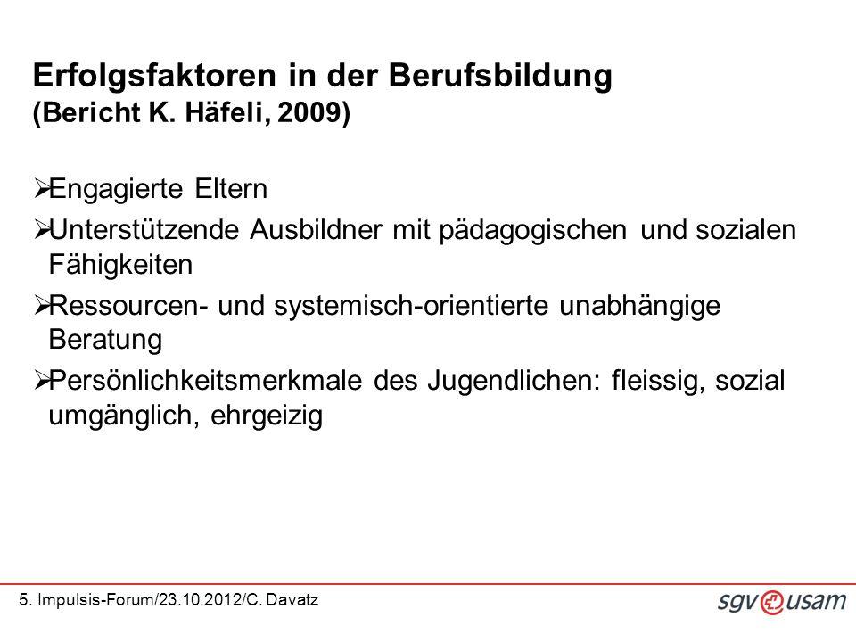 5. Impulsis-Forum/23.10.2012/C. Davatz Erfolgsfaktoren in der Berufsbildung (Bericht K. Häfeli, 2009)  Engagierte Eltern  Unterstützende Ausbildner