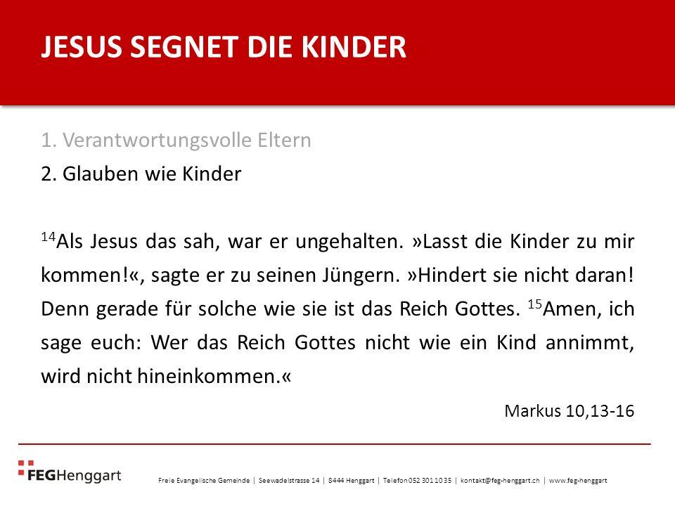 Freie Evangelische Gemeinde | Seewadelstrasse 14 | 8444 Henggart | Telefon 052 301 10 35 | kontakt@feg-henggart.ch | www.feg-henggart JESUS SEGNET DIE KINDER 1.