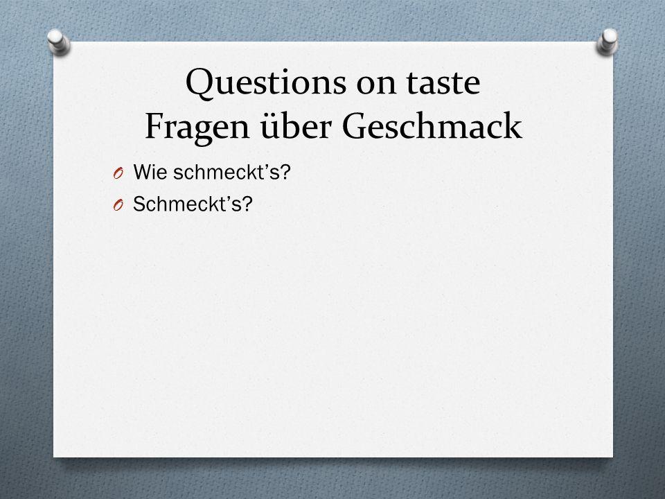 Questions on taste Fragen über Geschmack O Wie schmeckt's O Schmeckt's