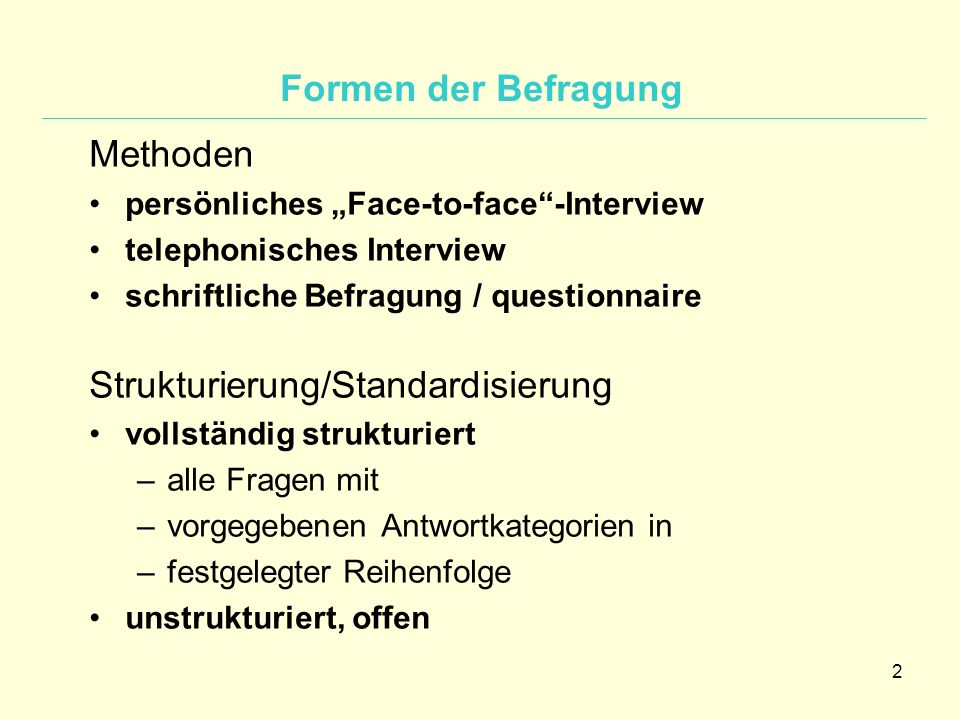 3 Interview-Arten stark strukturiert -> quantitative Befragung weniger stark strukturiert -> qualitative Befragung –Leitfadeninterview –fokussiertes Interview –narratives Interview Zwei Beteiligte Tandeminterview Gruppendiskussion