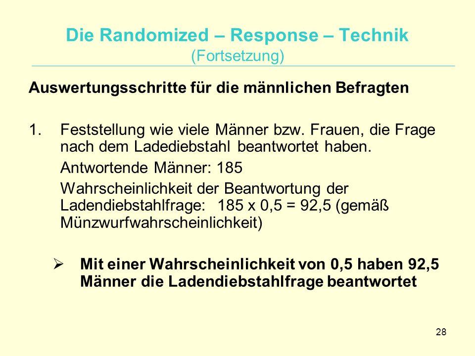 28 Die Randomized – Response – Technik (Fortsetzung) Auswertungsschritte für die männlichen Befragten 1.Feststellung wie viele Männer bzw. Frauen, die