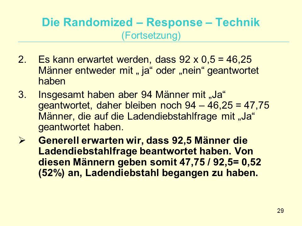 """29 Die Randomized – Response – Technik (Fortsetzung) 2.Es kann erwartet werden, dass 92 x 0,5 = 46,25 Männer entweder mit """" ja"""" oder """"nein"""" geantworte"""