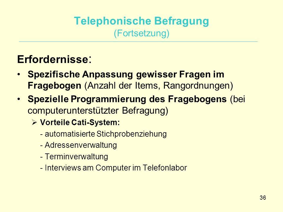 36 Telephonische Befragung (Fortsetzung) Erfordernisse : Spezifische Anpassung gewisser Fragen im Fragebogen (Anzahl der Items, Rangordnungen) Speziel