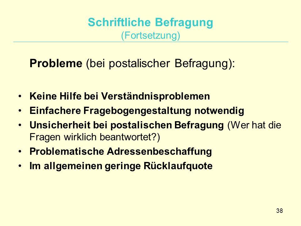 38 Schriftliche Befragung (Fortsetzung) Probleme (bei postalischer Befragung): Keine Hilfe bei Verständnisproblemen Einfachere Fragebogengestaltung no